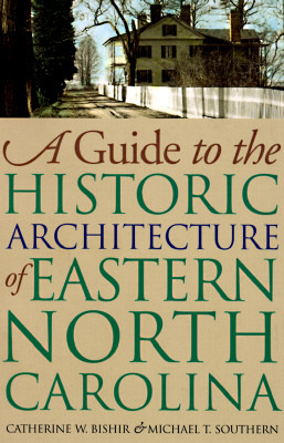 Guide to the Historic Architecture of Eastern North Carolina