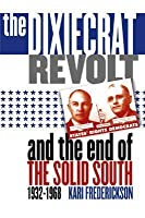 Dixiecrat Revolt and the End of the Solid South, 1932-1968
