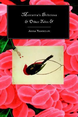 Monterra's Deliciosa & Other Tales & by Anna Tambour