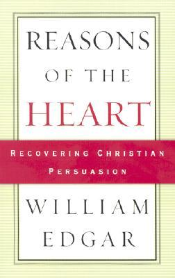 Reasons of the Heart: Recovering Christian Persuasion