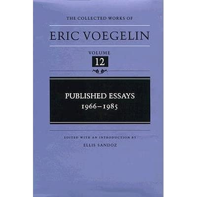 12 1966 1985 collected eric essay published voegelin volume works Learning to love through augustinian meditation at ascona in the collected works of eric voegelin, published essays, 1966-1985, ed, ellis sandoz, vol 12.