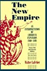 The New Empire: An Interpretation of American Expansion, 1860-1898