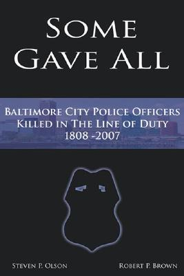 Some Gave All: A History of Baltimore Police Officers Killed in the Line of Duty, 1808-2007