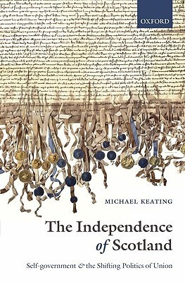 The Independence of Scotland Self-Government and the Shifting Politics of Union