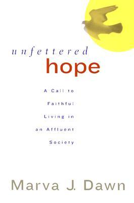 Unfettered Hope: A Call to Faithful Living in an Affluent Society