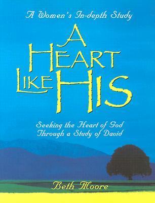 A Heart Like His: Seeking the Heart of God Through a Study of David - Member Book