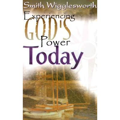 Experiencing Gods Power Today By Smith Wigglesworth