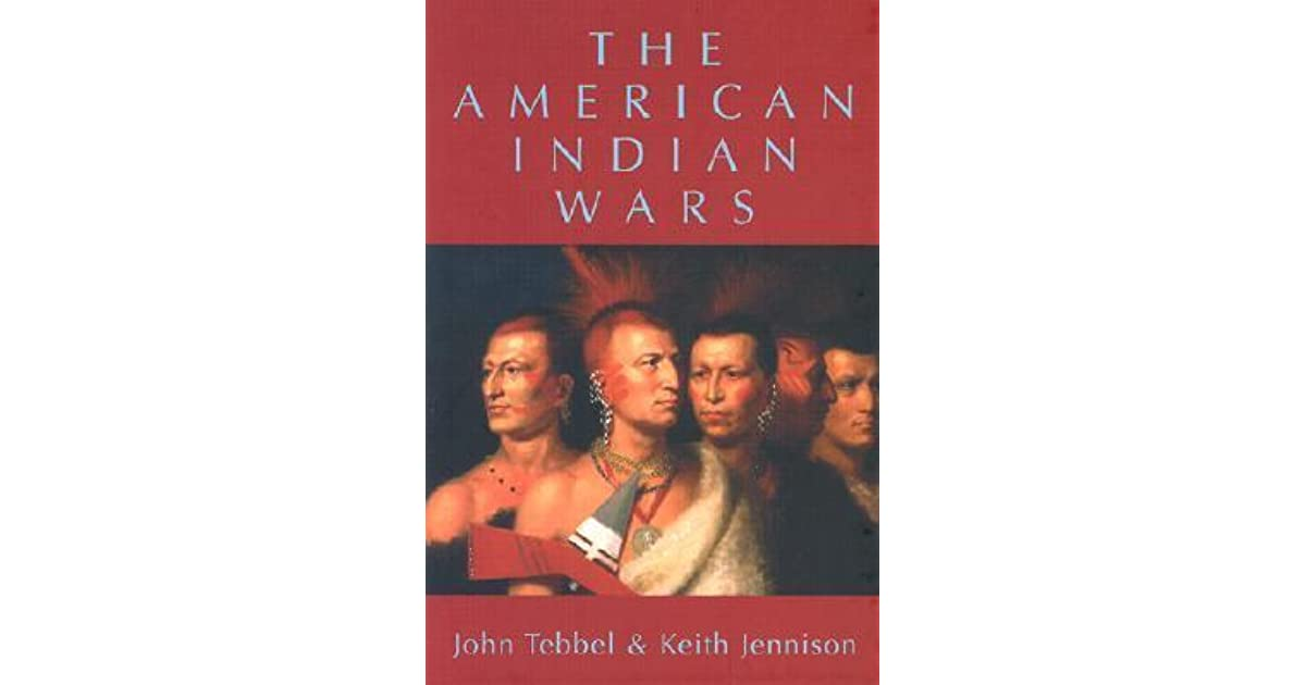 The American Indian Wars By John William Tebbel