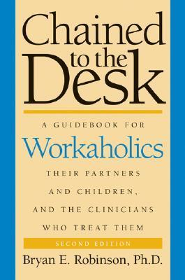 Chained-to-the-Desk-Second-Edition-A-Guidebook-for-Workaholics-Their-Partners-and-Children-and-the-Clinicians-Who-Treat-Them