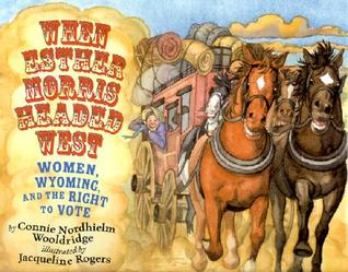 When Esther Morris Headed West: Women, Wyoming, and the Right to Vote