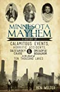 Minnesota Mayhem: A History of Calamitous Events, Horrific Accidents, Dastardly Crime & Dreadful Behavior in the Land of Ten Thousand Lakes