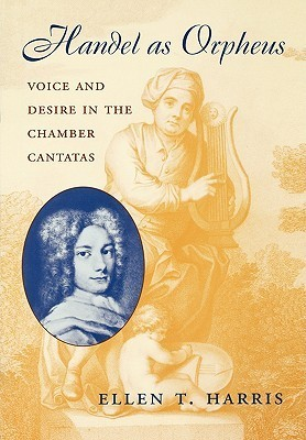 Handel as Orpheus Voice and Desire in the Chamber Cantatas