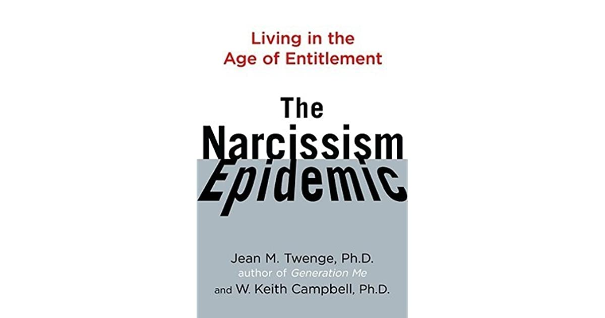 The Narcissism Epidemic: Living in the Age of Entitlement by