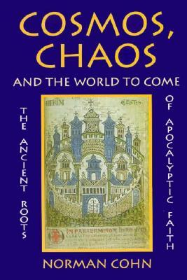 Cosmos, Chaos and the World to Come: The Ancient Roots of Apocalyptic Faith