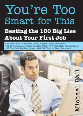 You-re-too-smart-for-this-beating-the-100-big-lies-about-your-first-job-