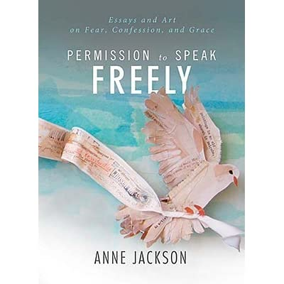 permission to speak ly essays and art on fear confession permission to speak ly essays and art on fear confession and grace by anne jackson