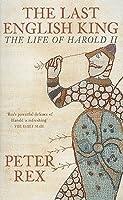 The Last English King: The Life of Harold II