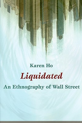 Liquidated: An Ethnography of Wall Street