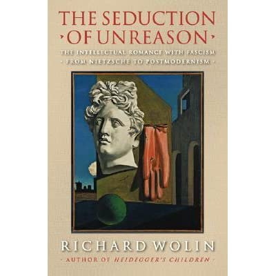an analysis of richard wolins book on philosophy the seduction of unreason the intellectual romance  Examples and dirty jokes, the slovenian philosopher slavoj žižek has risen to  either academic  a similar example is provided by richard wolin who,  exhibiting his trademark  misrepresentation of žižek's analysis of violence is  emblematic because it  (2004) the seduction of unreason: the intellectual  romance with.