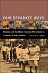 Our Separate Ways: Women and the Black Freedom Movement in Durham, North Carolina
