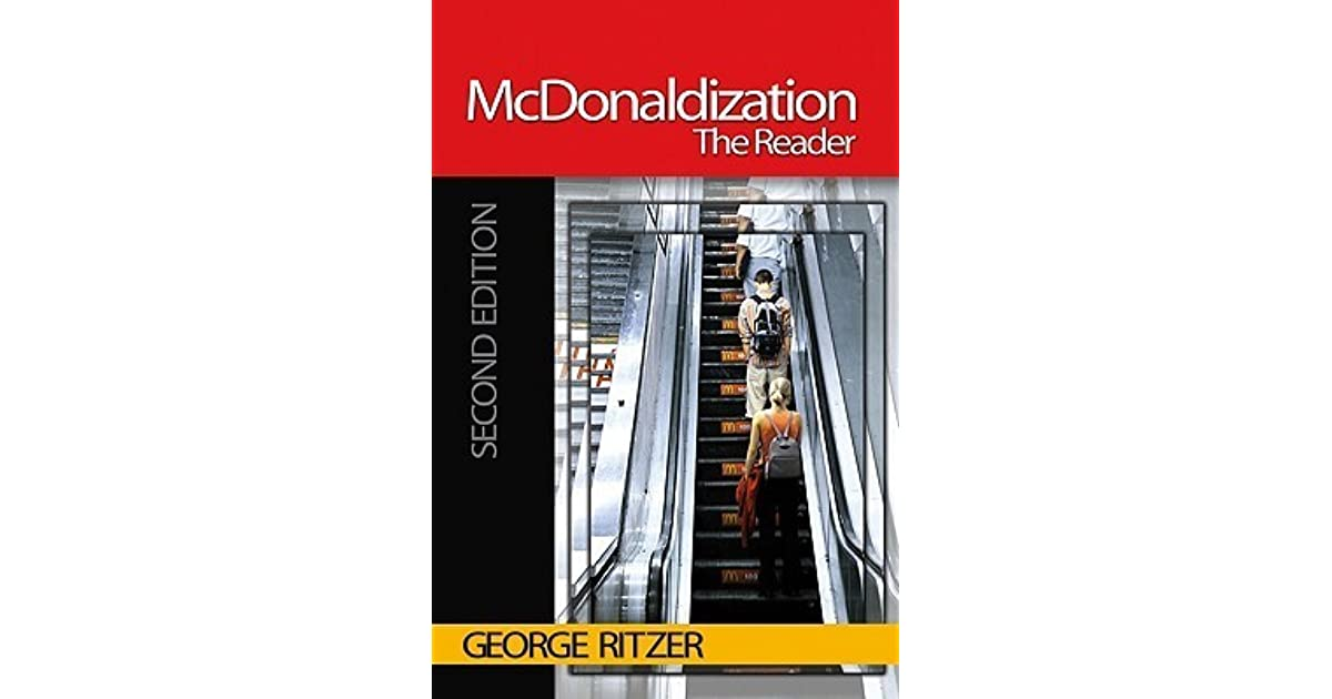 george ritzer mcdonaldization thesis George ritzer is distinguished university professor at the university of maryland, where he has also been a distinguished scholar-teacher and won a teaching excellence award.