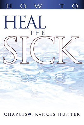 How To Heal The Sick - Charles Hunter