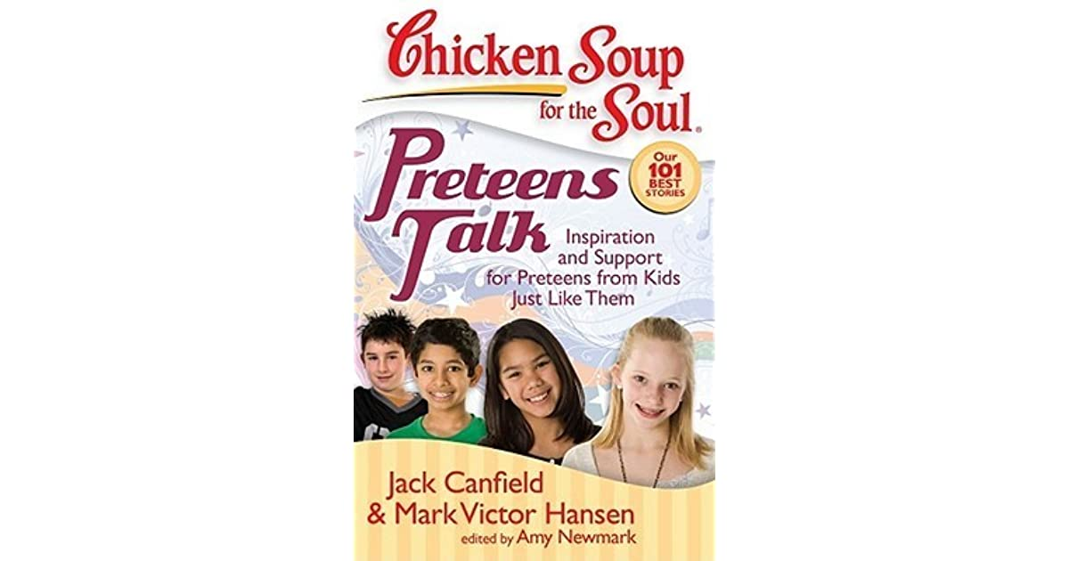 Chicken Soup Quotes: Chicken Soup For The Soul: Preteens Talk: Inspiration And