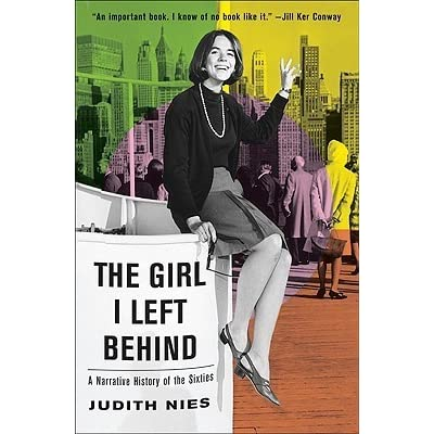The Girl I Left Behind A Narrative History Of The Sixties By Judith