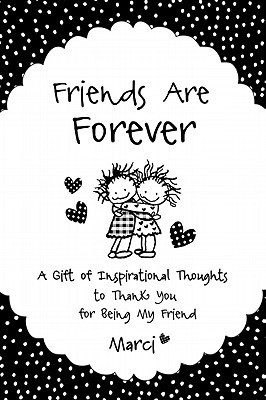 Friends Are Forever A Gift Of Inspirational Thoughts To Thank You For Being My Friend By Marci Struzinski