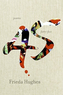 Frieda Hughes - Forty-Five Poems