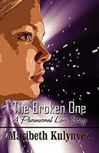 The Broken One: A Paranormal Love Story