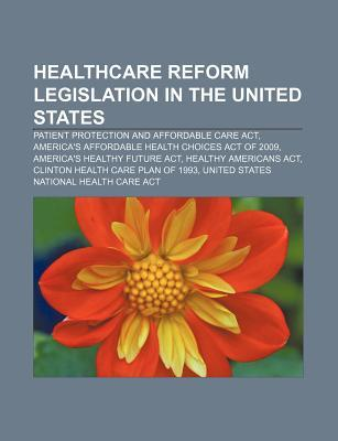 Healthcare Reform Legislation in the United States: Patient Protection and Affordable Care ACT, America's Affordable Health Choices Act of 2009