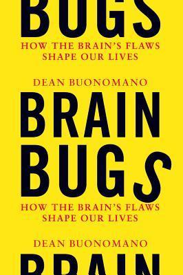 Brain-Bugs-How-the-Brain-s-Flaws-Shape-Our-Lives-