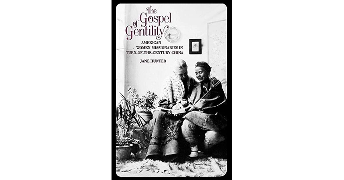The Gospel of Gentility: American Women Missionaries in Turn-of-the-Century  China by Jane Hunter