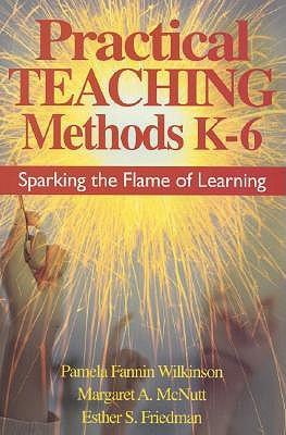 Practical Teaching Methods K-6: Sparking the Flame of
