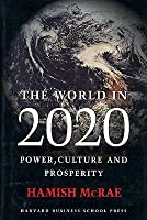 The World In 2020: Power, Culture, And Prosperity: A Vision Of The Future
