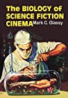 The Biology of Science Fiction Cinema by Mark C. Glassy