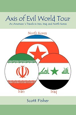 Axis of Evil World Tour: An American's Travels in Iran, Iraq, and North Korea