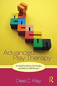 Advanced Play Therapy: Essential Conditions, Knowledge, and Skills for Child Practice [With CDROM]
