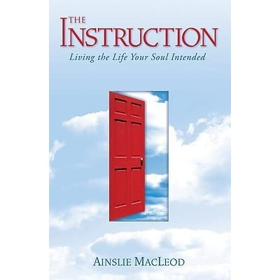 bc8a210de14b The Instruction  Living the Life Your Soul Intended by Ainslie MacLeod