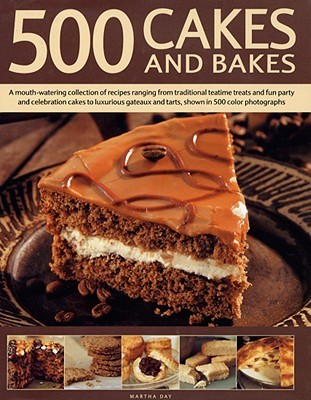 500 Cakes and Bakes: A Mouth-Watering Collection of Recipes Ranging from Traditional Teatime Treats and Fun Party and Celebration Cakes to Luxurious Gateaux and Tarts, Show in 500 Colour Photographs