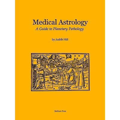 Medical astrology: a guide to planetary pathology by judith hill.