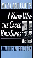 Maya Angelou's I Know Why the Caged Bird Sings  (Casebook)