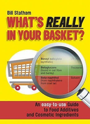 What's Really in Your Basket An Easy to Use Guide to Food Additives and Cosmetic Ingredients