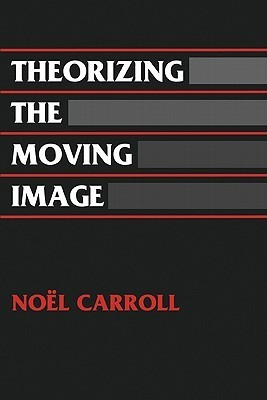 Noel Carroll - Theorizing the Moving Image