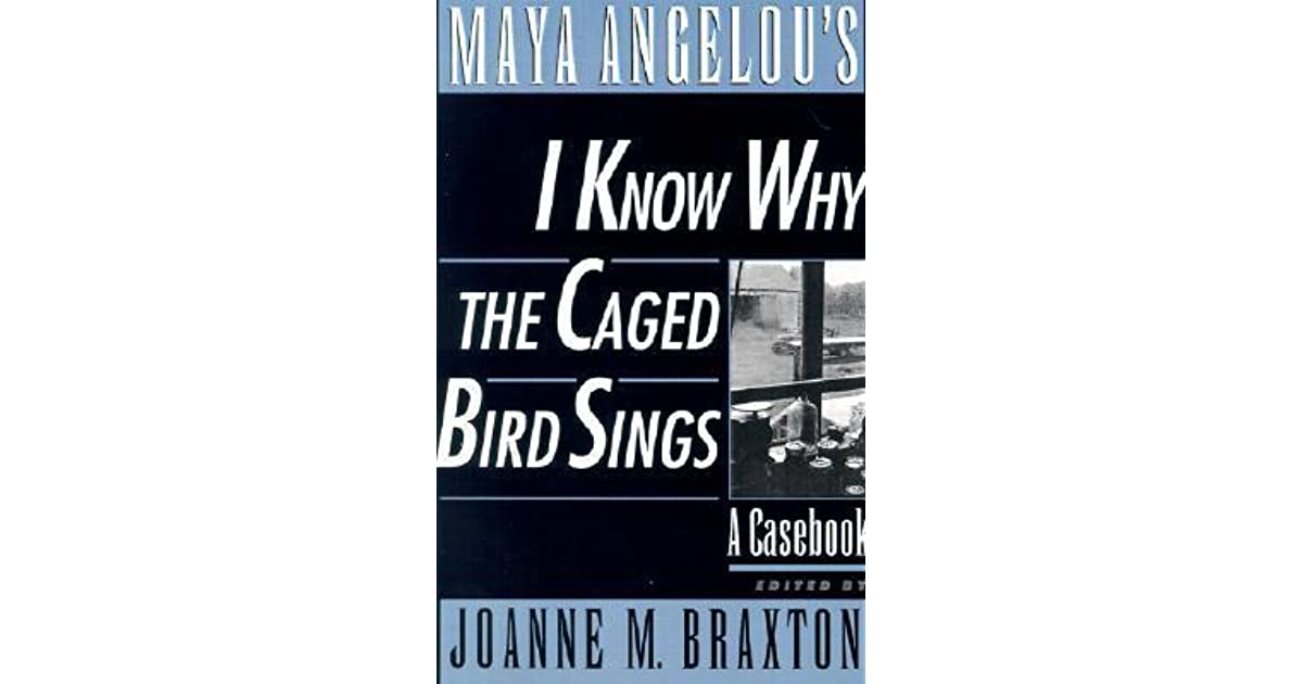 Maya Angelous I Know Why The Caged Bird Sings A Casebook By Joanne
