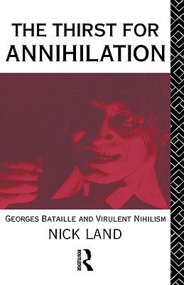 The Thirst for Annihilation: Georges Bataille and Virulent Nihilism (An Essay in Atheistic Religion)
