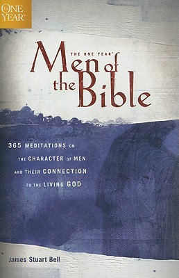 The One Year Men of the Bible: 365 Meditations on the Character of Men and Their Connection to the Living God