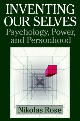 Inventing-Our-Selves-Psychology-Power-and-Personhood