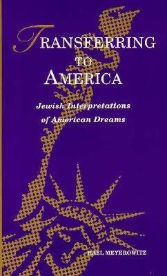 Transferring to America Jewish Interpretations of American Dreams (S U N Y Series in Modern Jewish Literature)